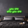 you are who you are custom neon sign