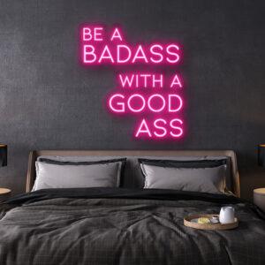 be a badass with a goodass LED Neon Sign