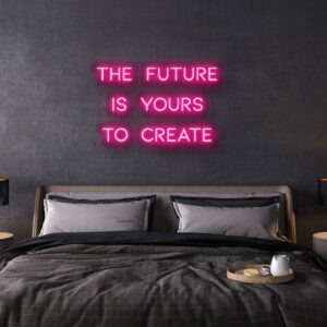 the future is yours to create neon sign